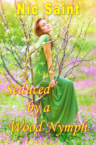 Seduced  by  a Wood Nymph by Nic Saint