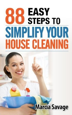 88 EASY STEPS TO SIMPLIFY YOUR HOUSE CLEANING Marcia Savage