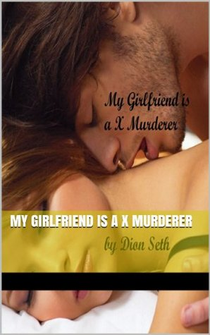 My Girlfriend is a X Murderer Dion Seth