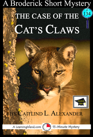 The Case of the Cat's Claws: A 15-Minute Brodericks Mystery, Educational Version Caitlind L. Alexander