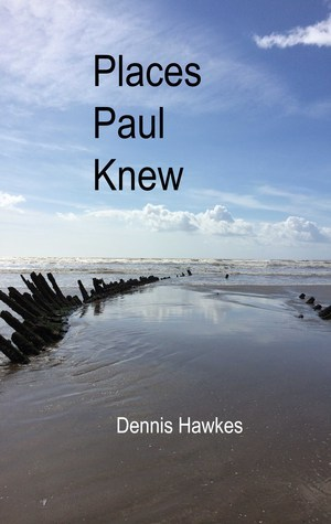 Places Paul Knew  by  Dennis Hawkes