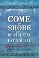 Come on Shore and We Will Kill and Eat You All: An Unlikely Love Story
