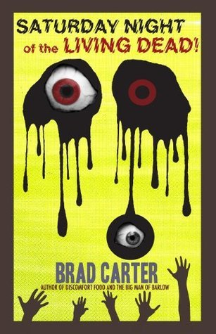 Saturday Night of the Living Dead Brad Carter