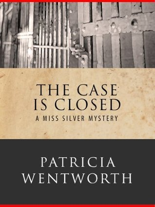 The Case is Closed: Miss Silver #2  by  Patricia Wentworth
