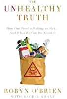The Unhealthy Truth: How Our Food Is Making Us Sick - And What We Can Do About It [Hardcover]