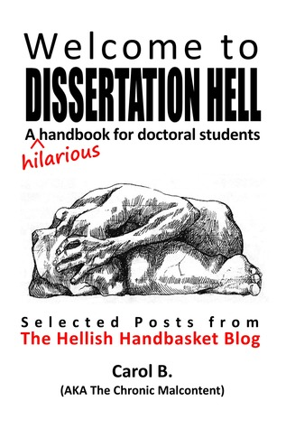 Welcome to Dissertation Hell: A (hilarious) Handbook for Doctoral Students  by  Carol B.