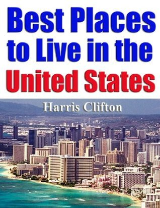 Best Places To Live in the United States  by  Harris Clifton