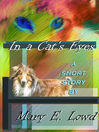 In a Cats Eyes Mary E. Lowd