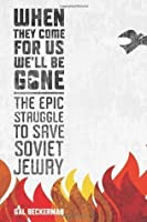 When They Come for Us, We'll Be Gone: The Epic Struggle to Save Soviet Jewry [Hardcover]