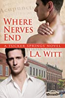 Where Nerves End (Tucker Springs, #1)