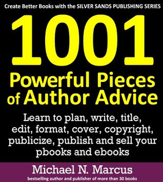 1001 Powerful Pieces of Author Advice: Learn to plan, write, title, edit, format, cover, copyright, publicize, publish and sell your pbooks and ebooks  by  Michael N. Marcus