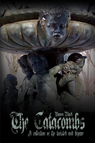 The Catacombs (The Catacombs: Tales of the Bizarre and Twisted Raven Black