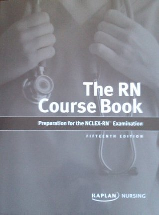 The RN Course Book: Preparation for the NCLEX-RN Examination Fifteenth Edition  by  Kaplan Nursing