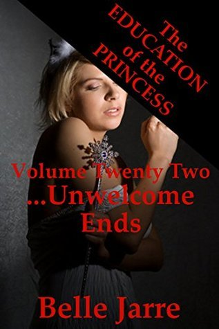 Unwelcome Ends: A Tale of Extreme Horror (The Education of the Princess Book 22) Belle Jarre