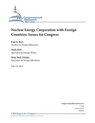 Nuclear Energy Cooperation with Foreign Countries: Issues for Congress  by  Paul K. Kerr