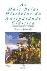 As Mais Belas Histórias da Antiguidade Clássica, Vol. 1 - Metamorfoses e Mitos Menores  by  Gustav Schwab
