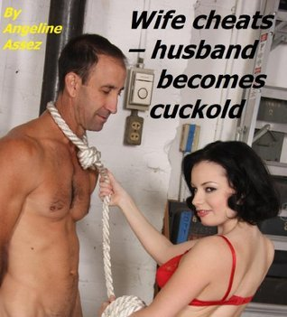 Wife cheats - husband becomes cuckold  by  Angeline Assez