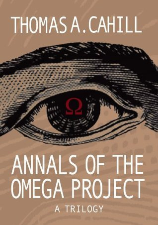 Annals of the Omega Project - A Trilogy Thomas A. Cahill