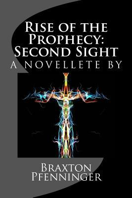 Rise of the Prophecy: A Novelette by Braxton Michael Pfenninger