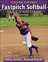 Coaching Fastpitch Softball Successfully - 2nd Edition