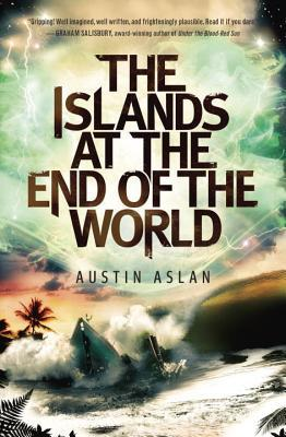 The Islands at the End of the World (Islands at the End of the World, #1)  by  Austin Aslan