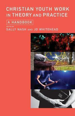 Christian Youth Work in Theory and Practice: A Handbook  by  Jo Whitehead