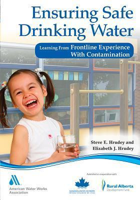Ensuring Safe Drinking Water: Learning from Frontline Experience with Contamination  by  Steve Hrudey