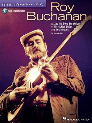 Roy Buchanan - Guitar Signature Licks: A Step-By-Step Breakdown of His Guitar Styles and Techniques  by  Dave Rubin