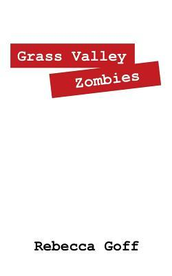 Grass Valley Zombies  by  Rebecca Goff