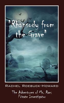 Rhapsody from the Grave: The Adventures of Ms. Rae - Private Investigator  by  Rachel Roebuck-Howard
