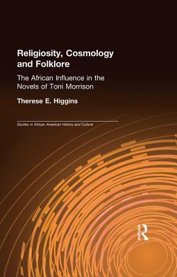 Religiosity, Cosmology and Folklore: The African Influence in the Novels of Toni Morrison  by  Therese E Higgins
