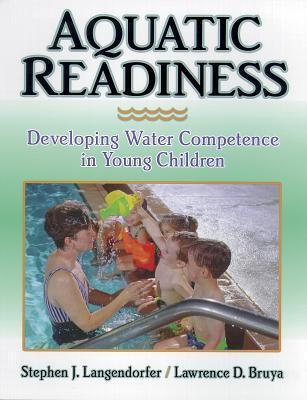 Aquatic Readiness Developing Water Competence in Young Children  by  Stephen Langendorfer