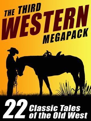 The Third Western Megapack: 22 Classic Tales of the Old West S Omar Barker