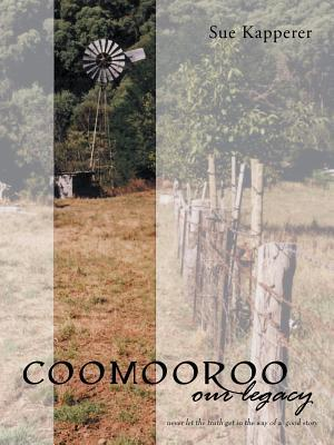 Coomooroo-Our Legacy: Never Let the Truth Get in the Way of a Good Story Sue Kapperer
