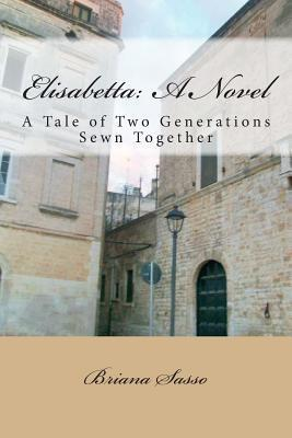 Elisabetta: A Novel: A Tale of Two Generations Sewn Together  by  Briana Sasso