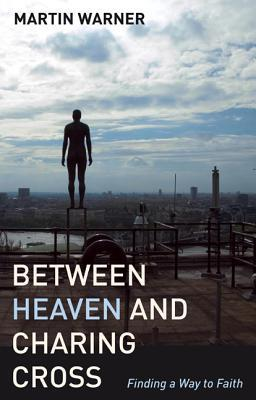 Between Heaven and Charing Cross  by  Martin Warner