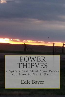 Power Thieves: 7 Spirits That Steal Your Power and How to Get It Back!  by  Edie Bayer