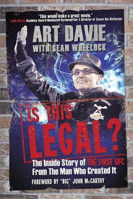 Is This Legal?: The Inside Story of the First UFC from the Man Who Created It  by  Art Davie