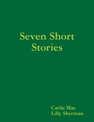 Seven Short Stories  by  Carlie Mae