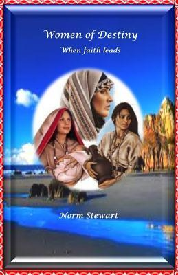 Women of Destiny: When Faith Leads  by  Norm Stewart