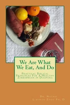 We Are What We Eat and Do: Practical Biblical Principles for a Healthy Zimbabwean in Diaspora Natsai Laurah Zhou