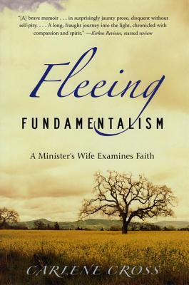 Fleeing Fundamentalism: A Ministers Wife Examines Faith  by  Carlene Cross