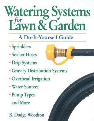 Watering Systems for Lawn & Garden: A Do-It-Yourself Guide  by  R. Dodge Woodson