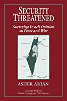 Security Threatened: Surveying Israeli Opinion on Peace and War