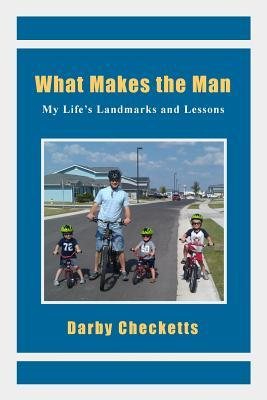 What Makes the Man: My Lifes Landmarks and Lessons MR Darby V Checketts
