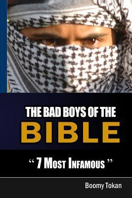 The Bad Boys of the Bible 7 Most Infamous  by  Boomy Tokan