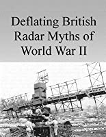 Deflating British Radar Myths of World War II  by  Air Command and Staff College