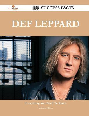 Def Leppard 158 Success Facts - Everything You Need to Know about Def Leppard  by  Matthew Allison