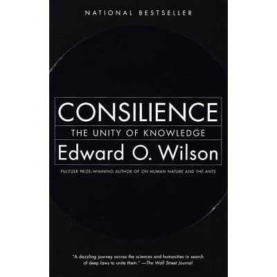 Consilience: The Unity of Knowledge - Edward O. Wilson