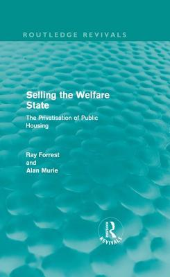 Selling the Welfare State: The Privatisation of Public Housing  by  Ray Forrest  Etc